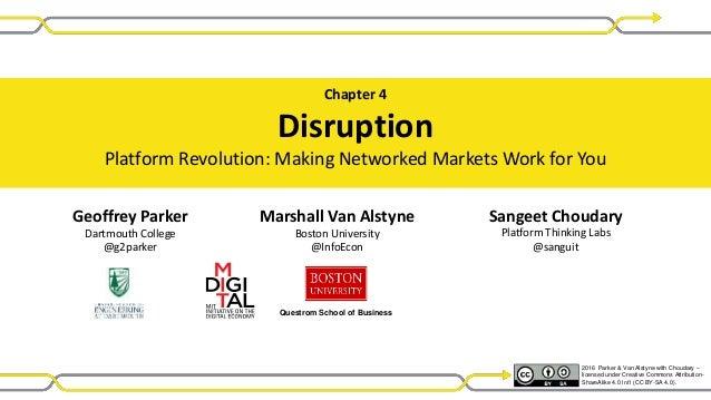 Geoffrey Parker Dartmouth College @g2parker Marshall Van Alstyne Boston University @InfoEcon Chapter 4 Disruption Platform...