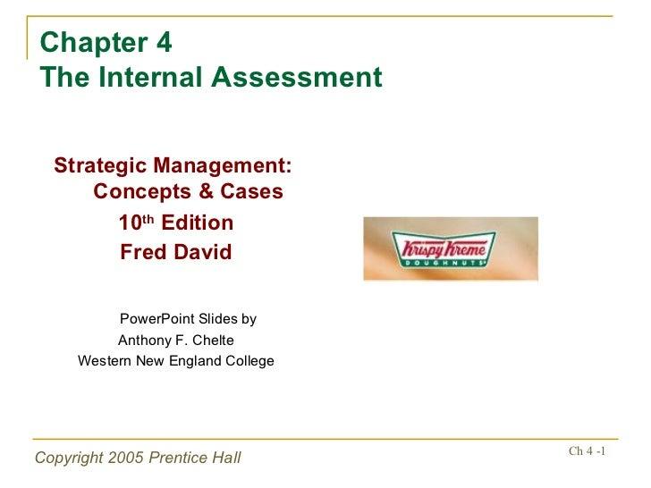 Chapter 4  The Internal Assessment <ul><li>Strategic Management:  Concepts & Cases </li></ul><ul><li>10 th  Edition </li><...