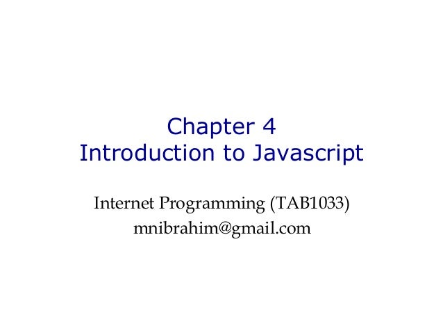 Chapter 4 Introduction to Javascript Internet Programming (TAB1033) mnibrahim@gmail.com