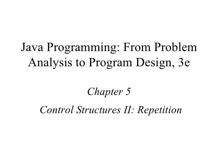 Java Programming: From Problem Analysis to Program Design, 3e Chapter 5 Control Structures II: Repetition