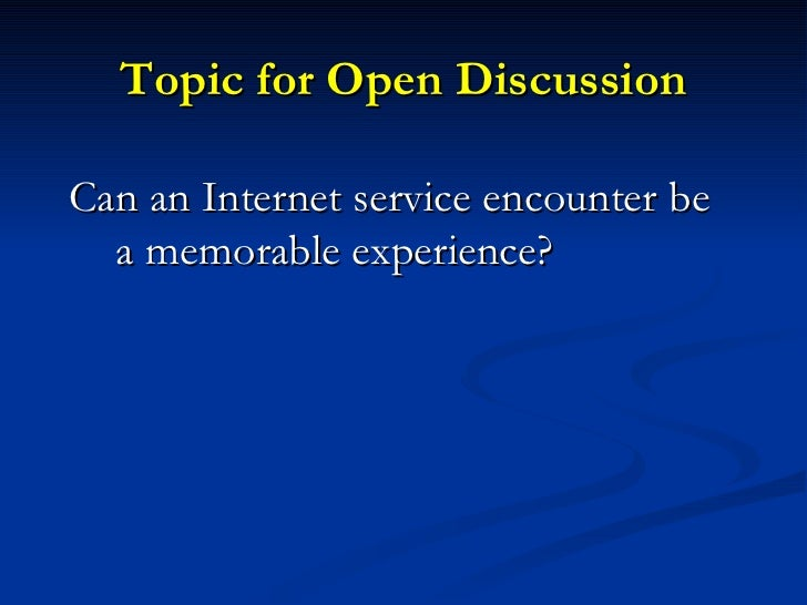 Topic for Open Discussion <ul><li>Can an Internet service encounter be a memorable experience? </li></ul>
