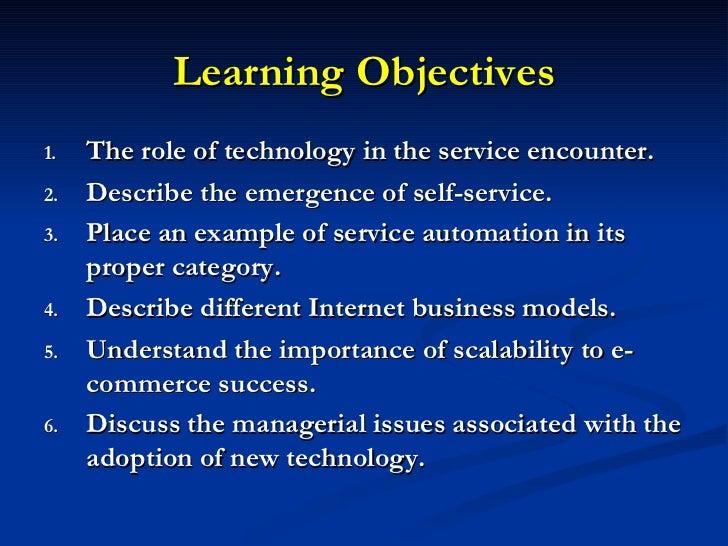 Learning Objectives <ul><li>The role of technology in the service encounter. </li></ul><ul><li>Describe the emergence of s...