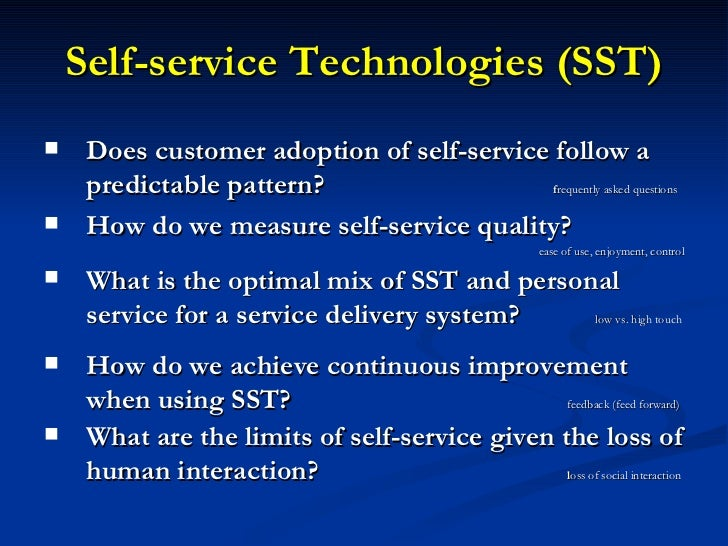 Self-service Technologies (SST) <ul><li>Does customer adoption of self-service follow a predictable pattern?  f requently ...