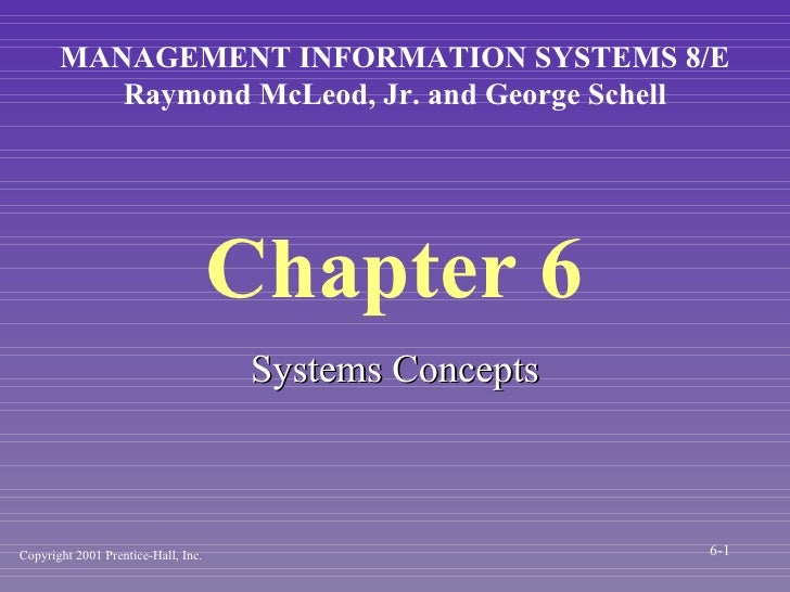 Chapter 6 <ul><li>Systems Concepts </li></ul>MANAGEMENT INFORMATION SYSTEMS 8/E Raymond McLeod, Jr. and George Schell Copy...