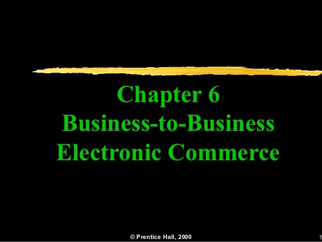 Chapter 6Business-to-BusinessElectronic Commerce      © Prentice Hall, 2000   1
