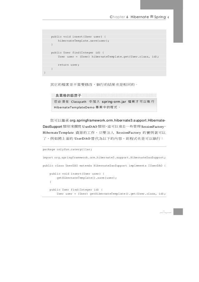 Chapter 6 Hibernate      與   Spring    public void insert(User user) {        hibernateTemplate.save(user);    }    public...