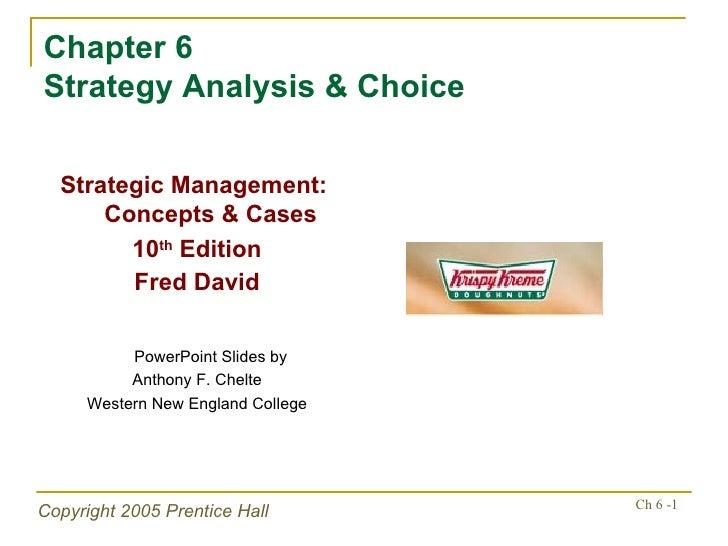 Chapter 6 Strategy Analysis & Choice <ul><li>Strategic Management:  Concepts & Cases </li></ul><ul><li>10 th  Edition </li...