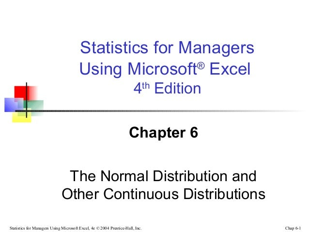 Statistics for Managers Using Microsoft® Excel 4th Edition Chapter 6 The Normal Distribution and Other Continuous Distribu...