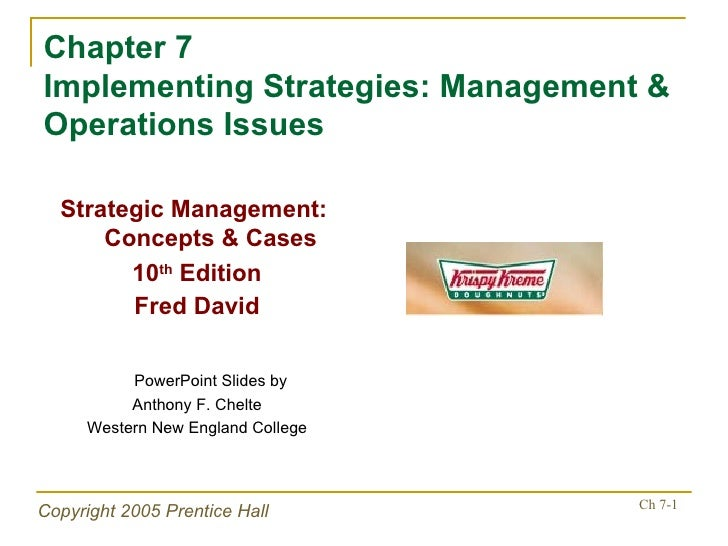 Chapter 7 Implementing Strategies: Management & Operations Issues <ul><li>Strategic Management:  Concepts & Cases </li></u...