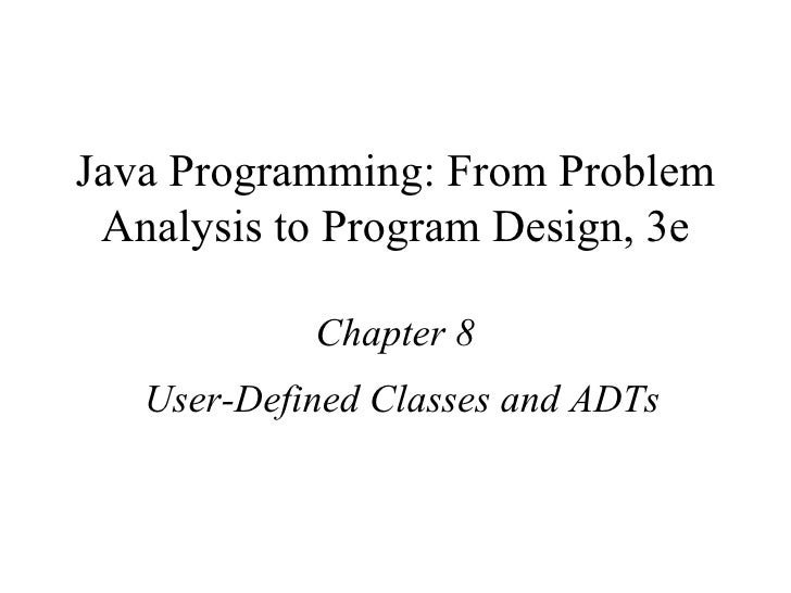 Java Programming: From Problem Analysis to Program Design, 3e Chapter 8 User-Defined Classes and ADTs