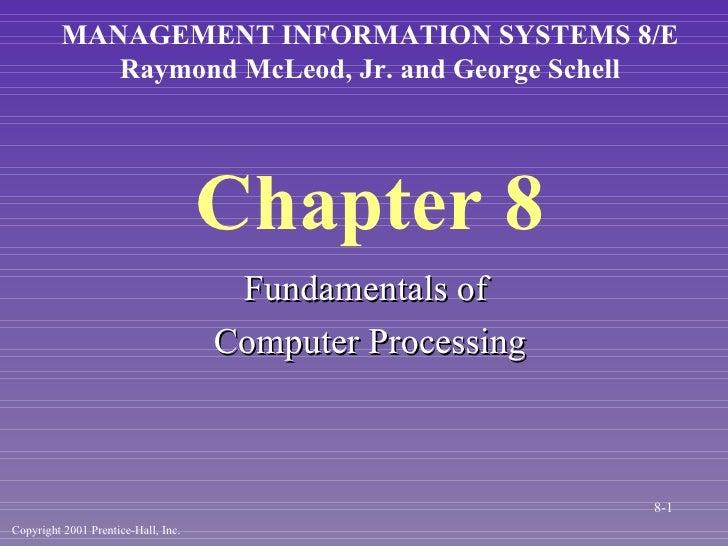 Chapter 8 <ul><li>Fundamentals of  </li></ul><ul><li>Computer Processing </li></ul>MANAGEMENT INFORMATION SYSTEMS 8/E Raym...