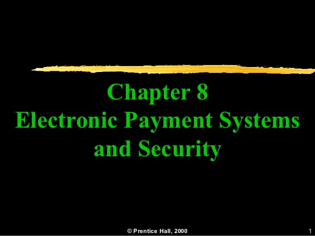 Chapter 8Electronic Payment Systems       and Security          © Prentice Hall, 2000   1