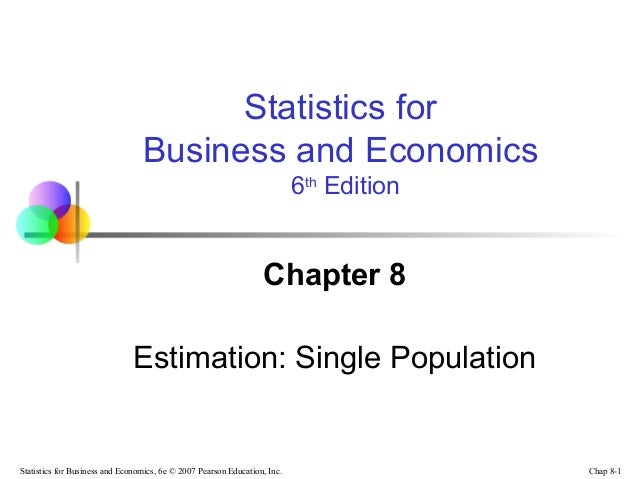 Chap 8-1Statistics for Business and Economics, 6e © 2007 Pearson Education, Inc.Chapter 8Estimation: Single PopulationStat...