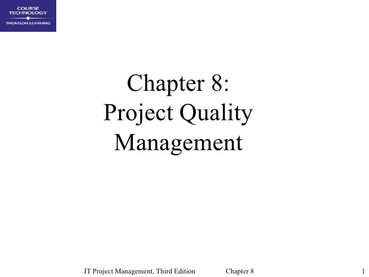 Chapter 8:      Project Quality       ManagementIT Project Management, Third Edition   Chapter 8   1