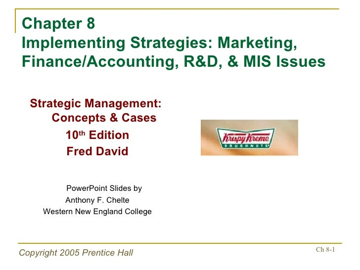 Chapter 8 Implementing Strategies: Marketing, Finance/Accounting, R&D, & MIS Issues <ul><li>Strategic Management:  Concept...