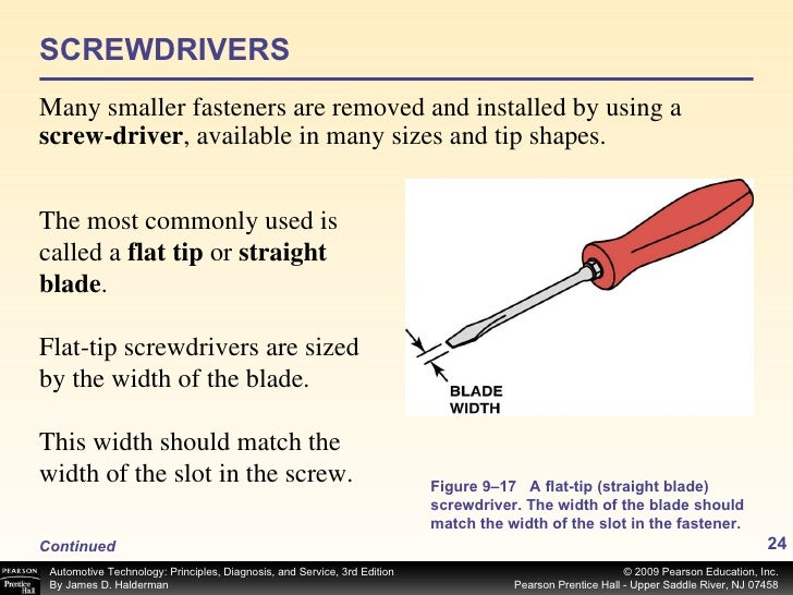 SCREWDRIVERS <ul><li>Many smaller fasteners are removed and installed by using a  screw-driver , available in many sizes a...