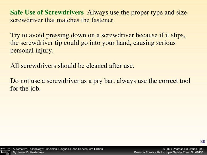 <ul><li>Safe Use of Screwdrivers   Always use the proper type and size screwdriver that matches the fastener. Try to avoid...