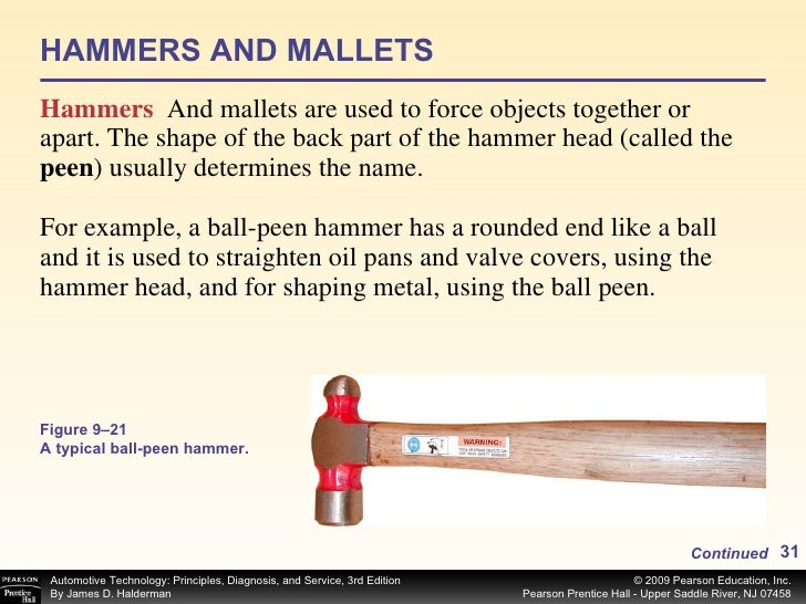 HAMMERS AND MALLETS <ul><li>Hammers  And mallets are used to force objects together or apart. The shape of the back part o...