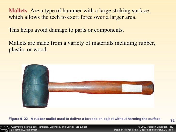 <ul><li>Mallets   Are a type of hammer with a large striking surface, which allows the tech to exert force over a larger a...
