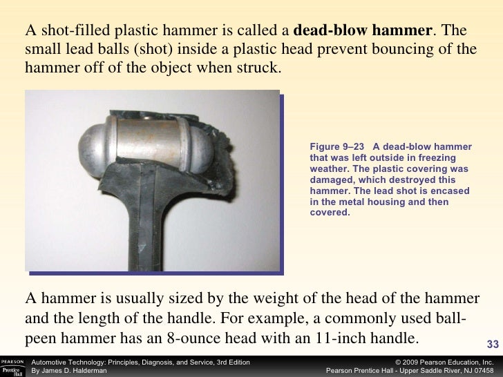 <ul><li>A shot-filled plastic hammer is called a  dead-blow hammer . The small lead balls (shot) inside a plastic head pre...