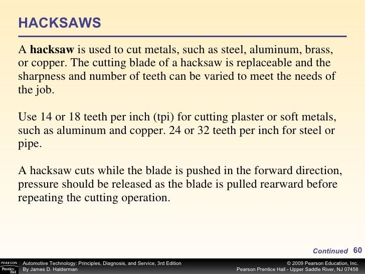 HACKSAWS <ul><li>A  hacksaw  is used to cut metals, such as steel, aluminum, brass, or copper. The cutting blade of a hack...