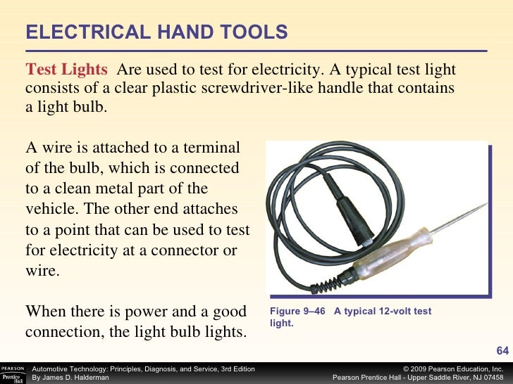 ELECTRICAL HAND TOOLS <ul><li>Test Lights   Are used to test for electricity. A typical test light consists of a clear pla...