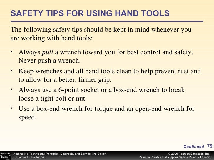 SAFETY TIPS FOR USING HAND TOOLS The following safety tips should be kept in mind whenever you are working with hand tools...