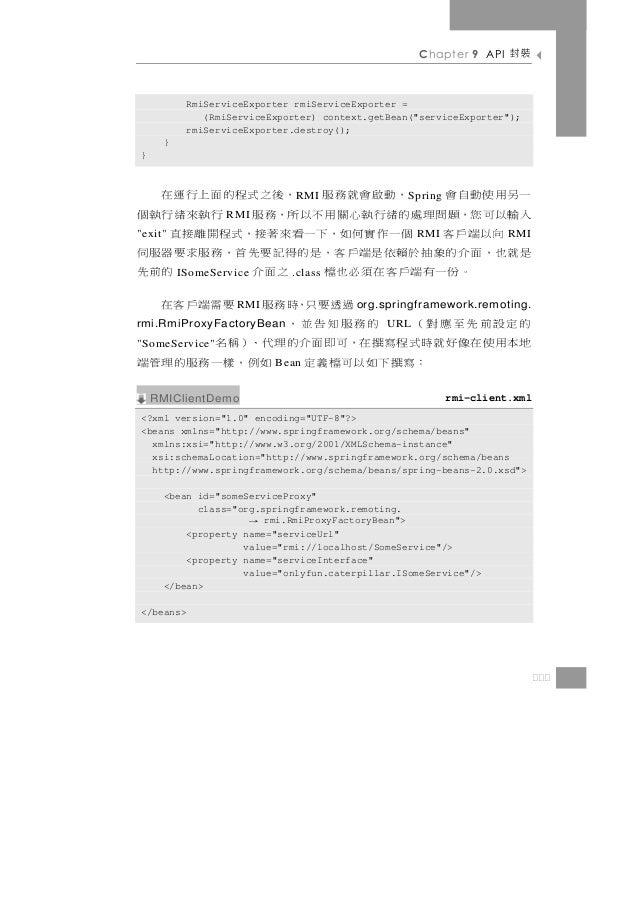 """Chapter 9 API     裝封           RmiServiceExporter rmiServiceExporter =              (RmiServiceExporter) context.getBean(""""..."""