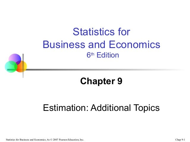 Chap 9-1Statistics for Business and Economics, 6e © 2007 Pearson Education, Inc.Chapter 9Estimation: Additional TopicsStat...