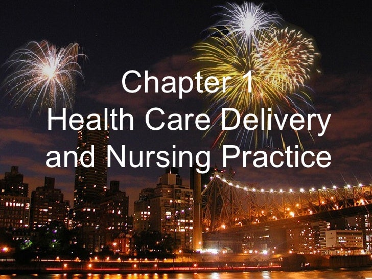 Chapter 1 Health Care Delivery and Nursing Practice