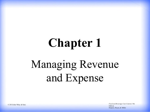 © 2011John Wiley & Sons Food and Beverage Cost Control, 5th Edition Dopson, Hayes, & Miller Chapter 1 Managing Revenue and...