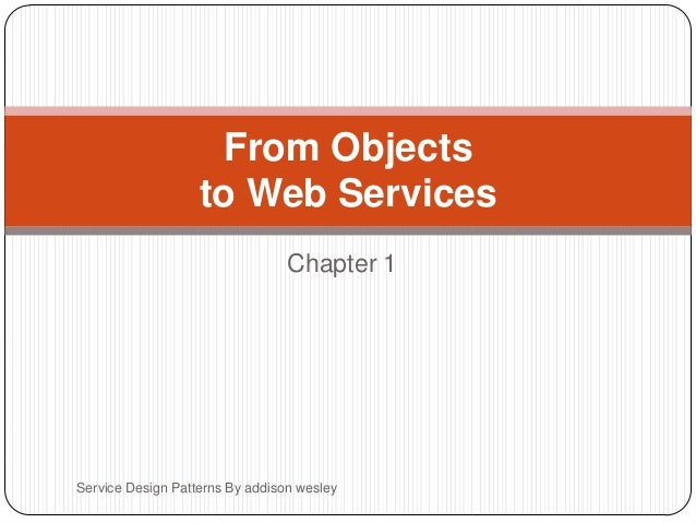 Chapter 1 Service Design Patterns By addison wesley From Objects to Web Services