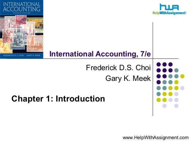 International Accounting, 7/e Frederick D.S. Choi Gary K. Meek Chapter 1: Introduction www.HelpWithAssignment.com