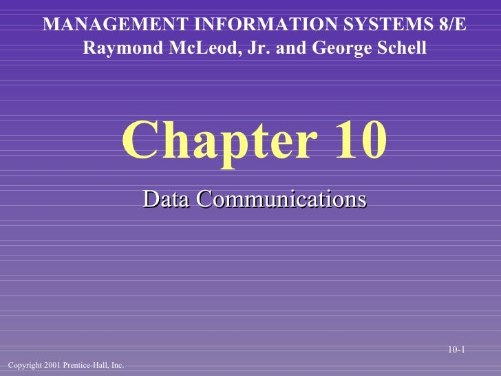 Chapter 10 <ul><li>Data Communications </li></ul>MANAGEMENT INFORMATION SYSTEMS 8/E Raymond McLeod, Jr. and George Schell ...