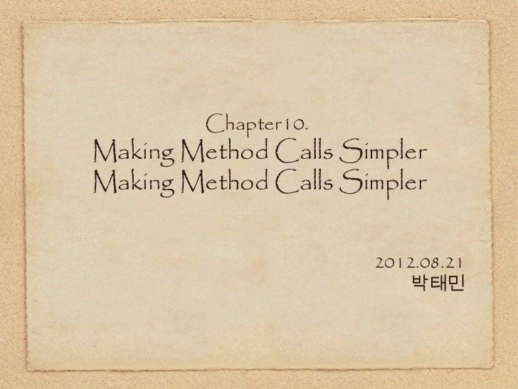 Chapter10.Making Method Calls SimplerMaking Method Calls Simpler                      2012.08.21                          ...