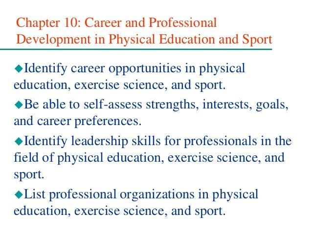 Chapter 10: Career and Professional Development in Physical Education and Sport Identify career opportunities in physical...