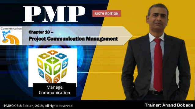 PMBOK 6 - All rights reserved; By: Anand Bobade (nmbobade@gmail.com) Chapter 10 – Project Communication Management PMP Tra...