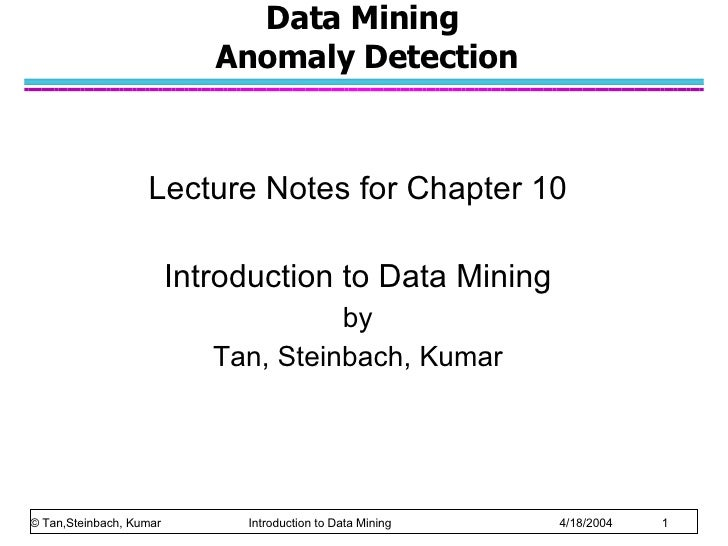 Data Mining  Anomaly Detection Lecture Notes for Chapter 10 Introduction to Data Mining by Tan, Steinbach, Kumar © Tan,Ste...