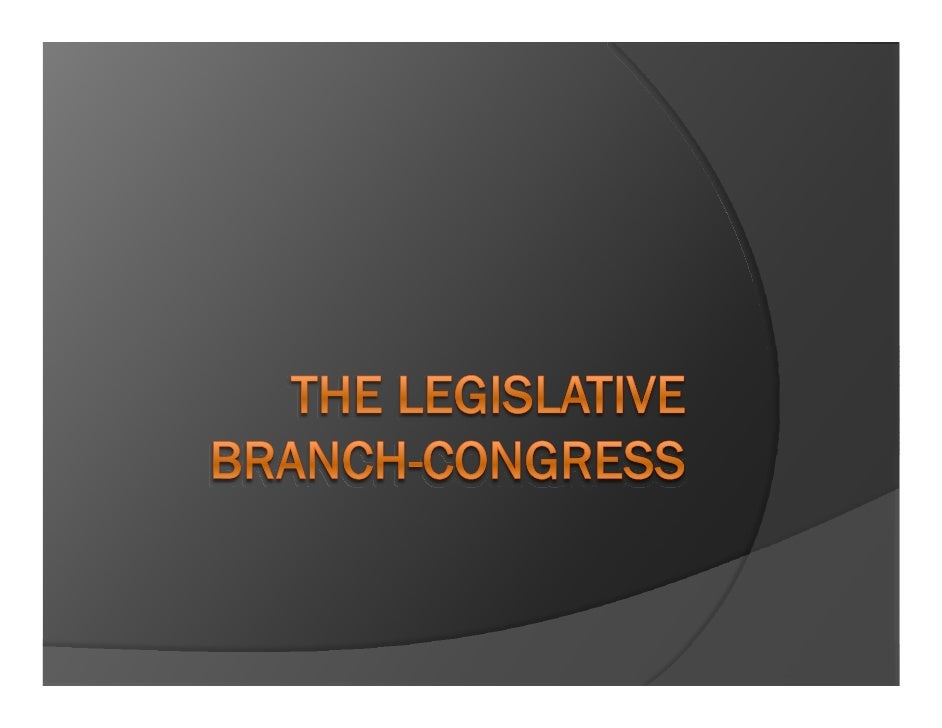 The Legislative Branch-Congress I. Congress is made up of Two Houses-    Bicameral (most states follow this    model)    A...
