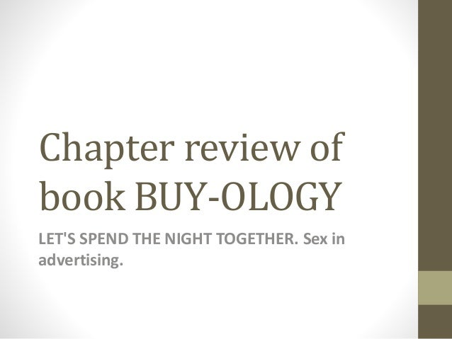 Chapter review of book BUY-OLOGY LET'S SPEND THE NIGHT TOGETHER. Sex in advertising.