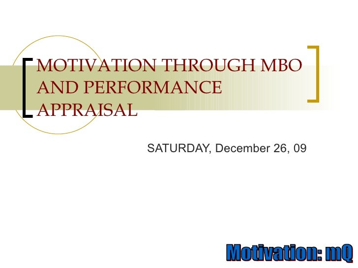 MOTIVATION THROUGH MBO AND PERFORMANCE APPRAISAL SATURDAY, December 26, 09
