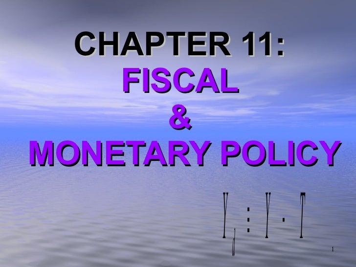 <ul><li>CHAPTER 11:  </li></ul><ul><li>FISCAL  </li></ul><ul><li>&  </li></ul><ul><li>MONETARY POLICY </li></ul>