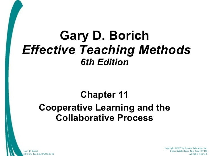 Gary D. Borich   Effective Teaching Methods  6th Edition Chapter 11 Cooperative Learning and the Collaborative Process