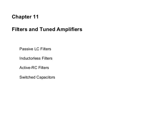 Chapter 11 Filters and Tuned Amplifiers Passive LC Filters Inductorless Filters Active-RC Filters Switched Capacitors