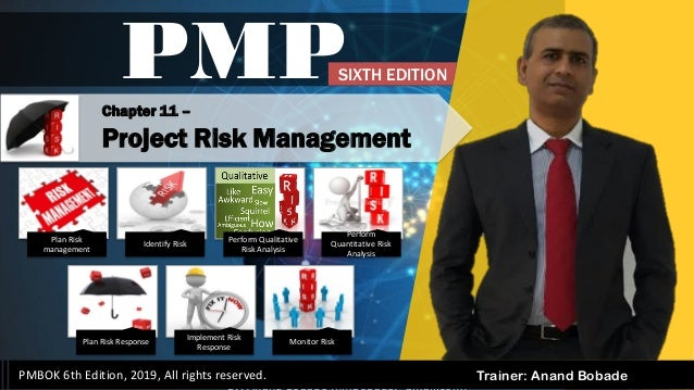By: Anand Bobade (nmbobade@gmail.com) Trainer: Anand Bobade Chapter 11 – Project Risk Management PMP PMBOK 6th Edition, 20...