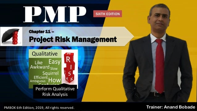 By: Anand Bobade (nmbobade@gmail.com) Chapter 11 – Project Risk Management PMP Trainer: Anand BobadePMBOK 6th Edition, 201...