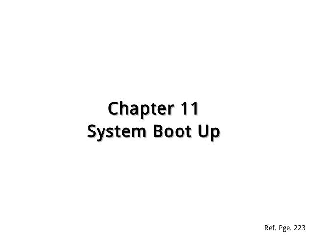 Chapter 11Chapter 11 System Boot UpSystem Boot Up Ref. Pge. 223