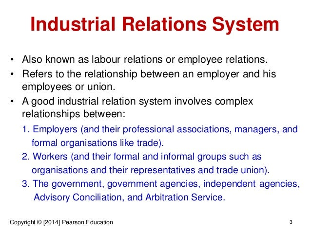 industrial relations system in india As the labor and management do not operate in isolations but are parts of large system, so the study of industrial relation also includes vital environment issues like technology of the workplace, country's socio-economic and political environment, nation's labor policy, attitude of trade unions workers and.