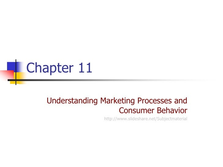 Chapter 11   Understanding Marketing Processes and                     Consumer Behavior                  http://www.slide...