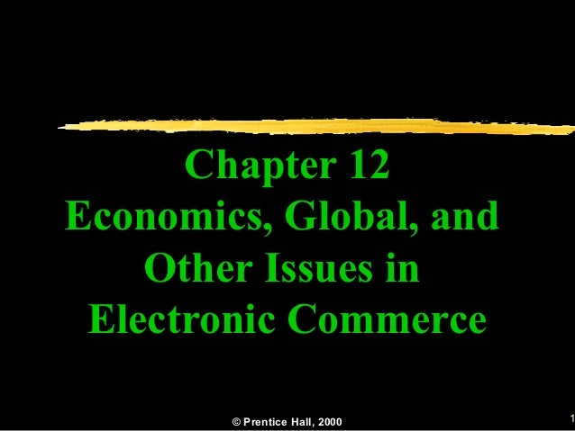 Chapter 12Economics, Global, and    Other Issues in Electronic Commerce        © Prentice Hall, 2000   1